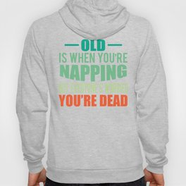 Napping and Worried You're Dead Funny Old Age Design Hoody