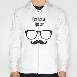 I'm not a HIPSTER Hoody