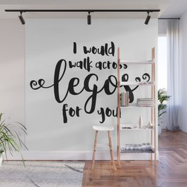 I Would Walk Across Legos for You Wall Mural