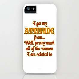 """I Get My Attitude From..Well, Pretty Much All Of The Woman I Am Related To"" Colorful tee design!  iPhone Case"