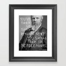 YOU'VE TAKEN UP SHAVING. PERHAPS NEXT YOU SHOULD TAKE UP NEEDLEPOINT.  Framed Art Print