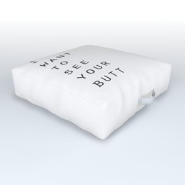 I want to see your butt Outdoor Floor Cushion