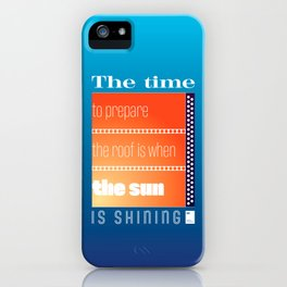 The time to prepare the roof is when the sun is shining iPhone Case