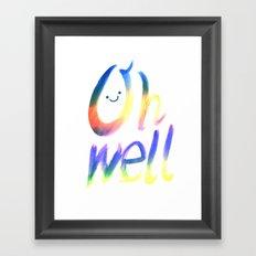 Oh well :) Framed Art Print