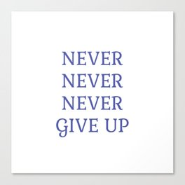NEVER NEVER NEVER GIVE UP Canvas Print