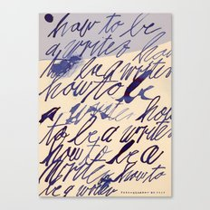 how to be a writer... Canvas Print