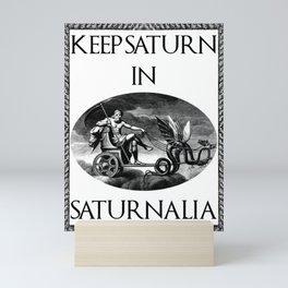 Keep Saturn in Saturnalia Mini Art Print