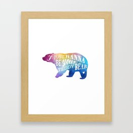 I want to be your teddy Framed Art Print