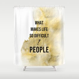 What makes life so difficult ? - Movie quote collection Shower Curtain