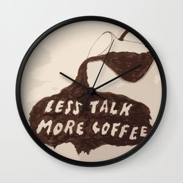 less talk more coffee Wall Clock