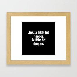 Harder & Deeper Framed Art Print