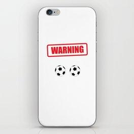 Warning I Kick Balls Funny Soccer Athlete T-Shirt iPhone Skin