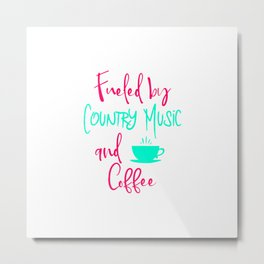 Fueled by Country Music and Coffee Singer Quote Metal Print
