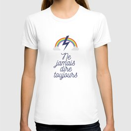 Ne jamais dire toujours T-shirt