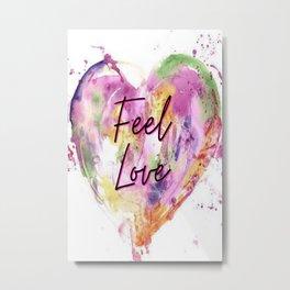 Feel Love  Metal Print