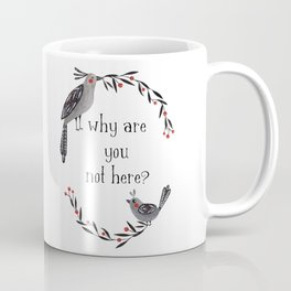 Why Are You Not Here Coffee Mug