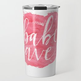 Welcome to the Babe Cave. Travel Mug