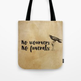 No Mourners, No Funerals [Six of Crows] Tote Bag