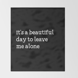 It's a beautiful day to leave me alone Throw Blanket