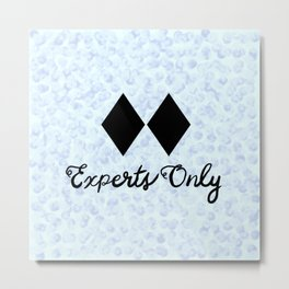 This Snow is for Experts Only Metal Print