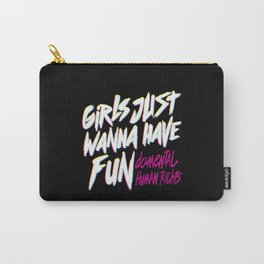 Girls Just Wanna Have Fun Damental Human Rights Carry-All Pouch