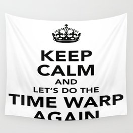 Keep Calm And Let's Do The Time Warp Again Wall Tapestry