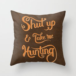 Shut up & take me Hunting Throw Pillow