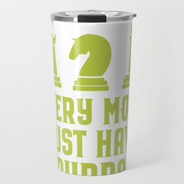 Chess Player Every Move Must Have a Purpose Travel Mug