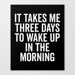 Three Days Wake Up Funny Quote Canvas Print
