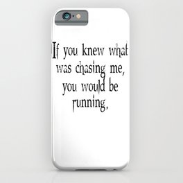 Knew What Was Chasing Me (black text) iPhone Case