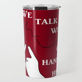We Talk with our Hands Here Travel Mug