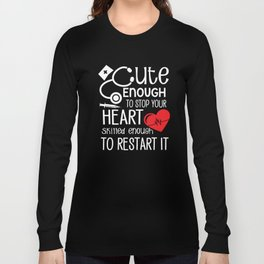 Cute Enough to stop heart skilled to restart it Long Sleeve T-shirt