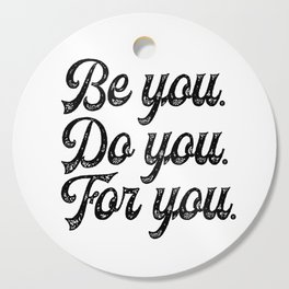Be you. Do you.For you. Cutting Board