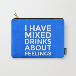 I HAVE MIXED DRINKS ABOUT FEELINGS (Blue) Carry-All Pouch