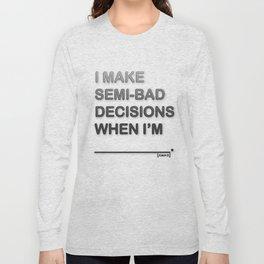 I Make Semi-Bad Decisions When I'm... Long Sleeve T-shirt