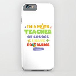 Im A Math Teacher Teaching School Gift iPhone Case