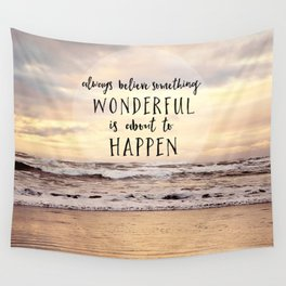 always believe something wonderful is about to happen Wall Tapestry