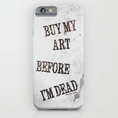 Buy My Art Before I'm Dead Slim Case iPhone 6s