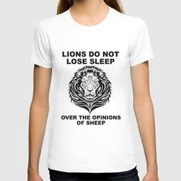 Lions Do Not Lose Sleep Over The Opinions Of Sheep T-shirt