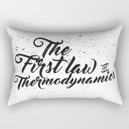 The First Law of Thermodynamics - Black & White Rectangular Pillow