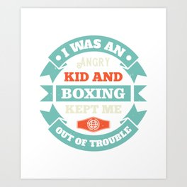 I was an angry kid, and boxing kept me out of Art Print