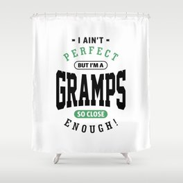 Perfect But I'm a Gramps Shower Curtain