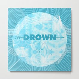 DROWN, BITCH Metal Print