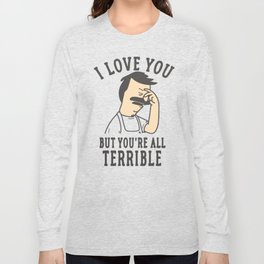 Bob's Burgers I Love You But You're All Terrible Long Sleeve T-shirt
