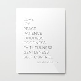 Love Joy Peace Patience Kindness Goodness Faithfulness… -Galatians 5:22-23 Metal Print