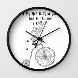 Cycling Dog in Love - I try not to miss you but in the end I still do - Happy Valentines Day Wall Clock
