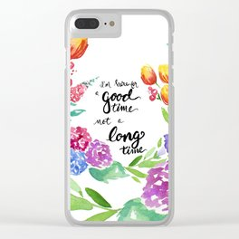 I'm here for a Good Time Clear iPhone Case