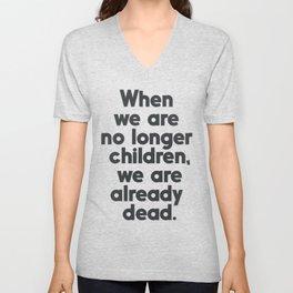 When we are no longer children, we are already dead, Constantin Brancusi quote poster art, inspire Unisex V-Neck