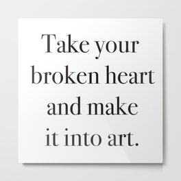 Take your broken heart and make it into art Metal Print