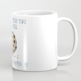 When Life Gives You Spilt Milk, Have Cookies With It Coffee Mug
